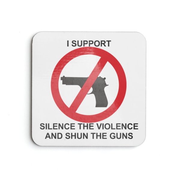 Silence the Violence and Shun the Guns coaster